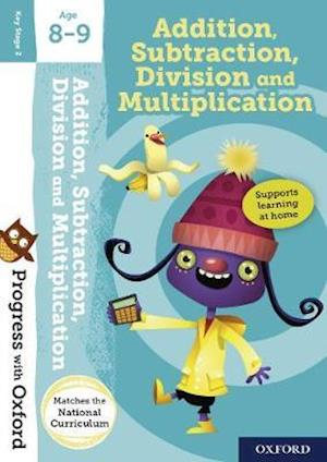 Progress with Oxford:: Addition, Subtraction, Multiplication and Division Age 8-9