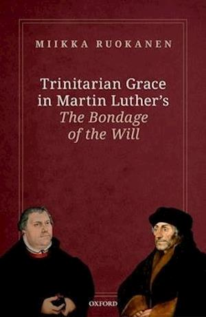 Trinitarian Grace in Martin Luther's the Bondage of the Will