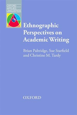 Ethnographic Perspectives on Academic Writing af Brian Paltridge, Sue Starfield, Christine M. Tardy