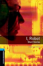 Oxford Bookworms Library: Level 5:: I, Robot - Short Stories (Oxford Bookworms Elt, nr. 5)