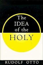 The Idea of the Holy af John W Harvey, Rudolf Otto