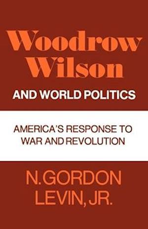 Woodrow Wilson and World Politics