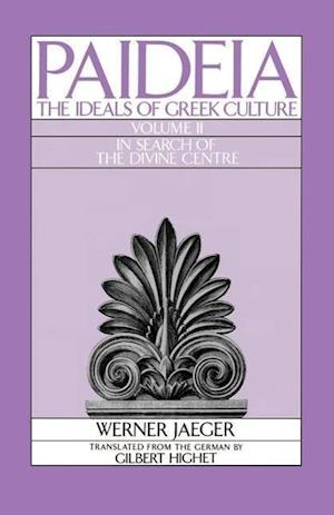 Paideia: The Ideals of Greek Culture: Volume II: In Search of the Divine Center