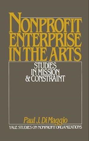 Nonprofit Enterprise in the Arts: Studies in Mission & Constraint