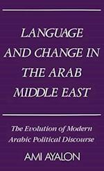 Language and Change in the Arab Middle East: The Evolution of Modern Political Discourse af Ami Ayalon