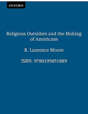 Moore, R: Religious Outsiders and the Making of Americans