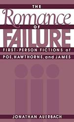 The Romance of Failure: First-Person Fictions of Poe, Hawthorne, and James