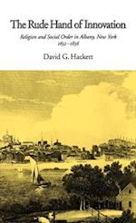 The Rude Hand of Innovation: Religion and Social Order in Albany, New York, 1652-1836 af David G. Hackett