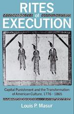 Rites of Execution: Capital Punishment and the Transformation of America Culture, 1776-1865