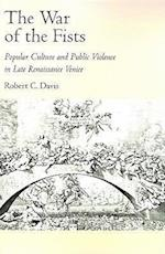 The War of the Fists: Popular Culture and Public Violence in Late Renaissance Venice af Robert C. Davis