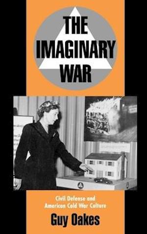 The Imaginary War: Civil Defense and American Cold War Culture