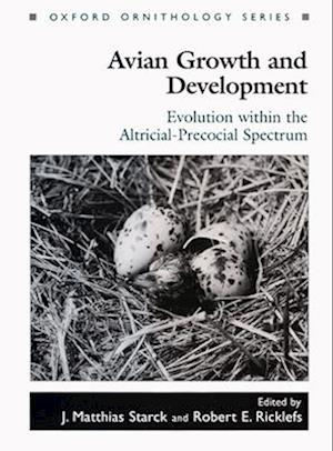 Avian Growth and Development: Evolution Within the Altricial-Precocial Spectrum