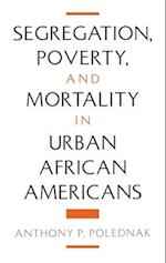 Segregation, Poverty, and Mortality in Urban African Americans