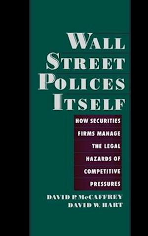 Wall Street Policies Itself: How Securities Firms Manage the Legal Hazards of Competitive Pressures