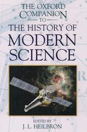 Bog, hardback The Oxford Companion to the History of Modern Science af John L Heilbron