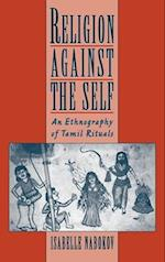 Religion Against the Self: An Ethnography of Tamil Rituals af Isabelle Nabokov, Isabelle Clark-Deces