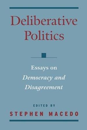 Deliberative Politics: Essays on Democracy and Disagreement