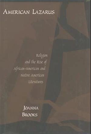 American Lazarus: Religion and the Rise of African-American and Native American Literatures