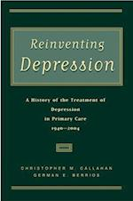 Reinventing Depression: A History of the Treatment of Depression in Primary Care, 1940-2004 af German E. Berrios, Christopher M. Callahan