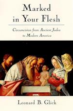 Marked in Your Flesh: Circumcision from Ancient Judea to Modern America