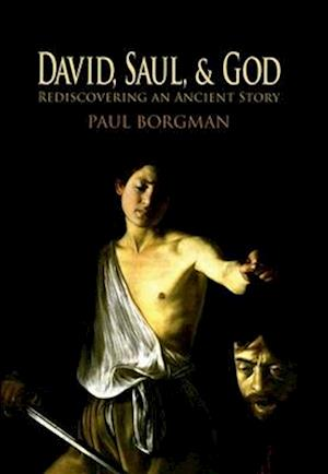 David, Saul, and God: Rediscovering an Ancient Story