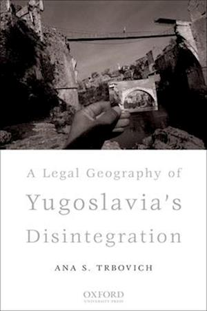 Legal Geography of Yugoslavia's Disintegration