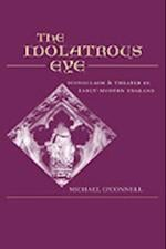 Idolatrous Eye: Iconoclasm and Theater in Early-Modern England
