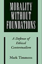 Morality without Foundations: A Defense of Ethical Contextualism
