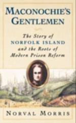 Maconochies Gentlemen: The Story of Norfolk Island and the Roots of Modern Prison Reform (Studies in Crime and Public Policy)