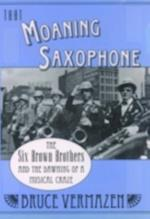 That Moaning Saxophone The Six Brown Brothers and the Dawning of a Musical Craze