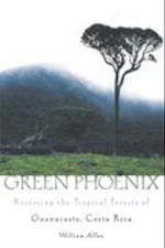 Green Phoenix: Restoring the Tropical Forests of Guanacaste, Costa Rica af William Allen