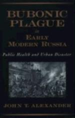 Bubonic Plague in Early Modern Russia: Public Health and Urban Disaster