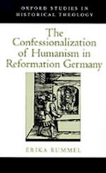Confessionalization of Humanism in Reformation Germany (Oxford Studies in Historical Theology)