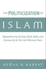 Politicization of Islam: Reconstructing Identity, State, Faith, and Community in the Late Ottoman State (STUDIES IN MIDDLE EASTERN HISTORY)