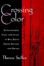 Crossing Color: Transcultural Space and Place in Rita Dove's Poetry, Fiction, and Drama (The W.E.B. Dubois Institute Series)