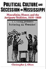 Political Culture and Secession in Mississippi: Masculinity, Honor, and the Antiparty Tradition, 1830-1860
