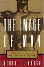 Image of Man: The Creation of Modern Masculinity (Studies in the History of Sexuality)
