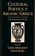Cultural Poetics in Archaic Greece: Cult, Performance, Politics