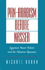Pan-Arabism before Nasser: Egyptian Power Politics and the Palestine Question (STUDIES IN MIDDLE EASTERN HISTORY)