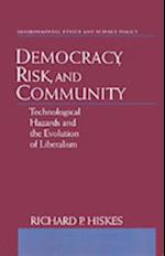 Democracy, Risk, and Community: Technological Hazards and the Evolution of Liberalism (Environmental Ethics And Science Policy Series)