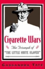 Cigarette Wars: The Triumph of &quote;The Little White Slaver&quote;