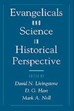 Evangelicals and Science in Historical Perspective (Religion in America)
