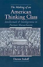 Making of an American Thinking Class: Intellectuals and Intelligentsia in Puritan Massachusetts