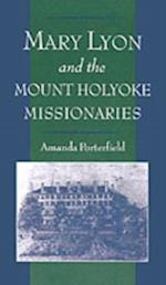 Mary Lyon and the Mount Holyoke Missionaries (Religion in America)