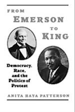From Emerson to King: Democracy, Race, and the Politics of Protest (The W.E.B. Dubois Institute Series)