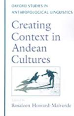 Creating Context in Andean Cultures (Oxford Studies in Anthropological Linguistics)