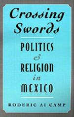Crossing Swords: Politics and Religion in Mexico af Roderic Ai Camp