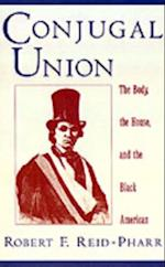 Conjugal Union: The Body, the House, and the Black American af Robert F. Reid-Pharr