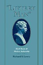 &quote;Littery Man&quote;: Mark Twain and Modern Authorship (Commonwealth Center Studies in American Culture)