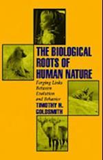 Biological Roots of Human Nature: Forging Links between Evolution and Behavior